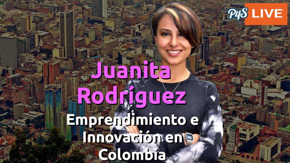 La visión de Juanita Rodríguez Kattah acerca de la Innovación y el Emprendiemiento