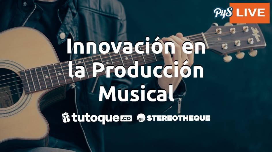 Innovación en la Producción Musical Nacional e Internacional