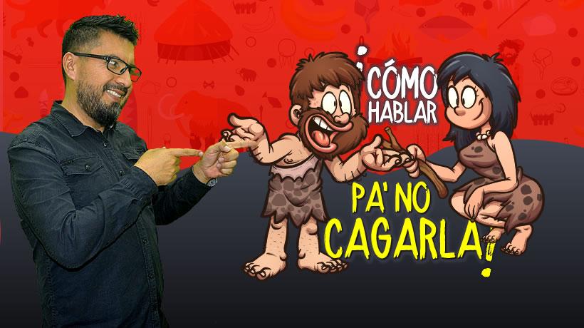 Cómo Hablar Pa'No Cagarla