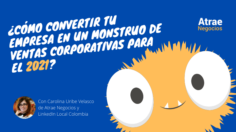 ¿Cómo convertir tu empresa en un monstruo de ventas corporativas para el 2021?